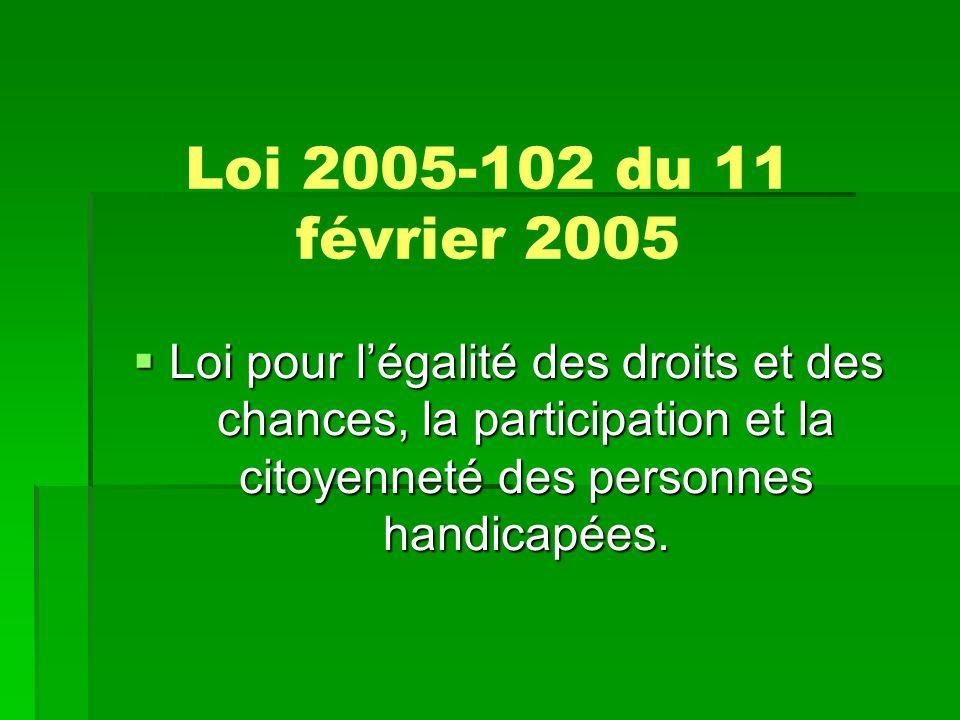 Loi 2005-102 du 11 février 2005 Loi pour légalité des droits et des chances, la participation et la citoyenneté des personnes handicapées.