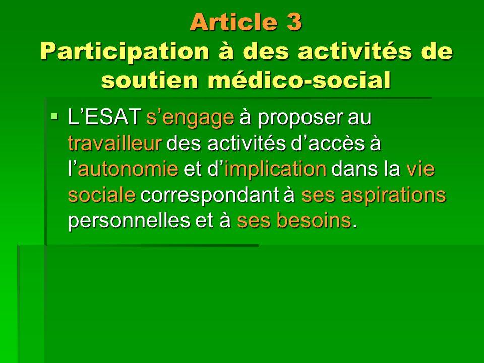 Article 3 Participation à des activités de soutien médico-social LESAT sengage à proposer au travailleur des activités daccès à lautonomie et dimplication dans la vie sociale correspondant à ses aspirations personnelles et à ses besoins.