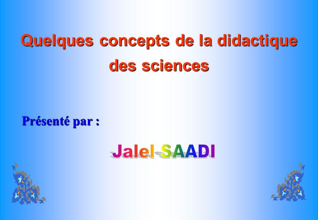 Quelques concepts de la didactique des sciences Présenté par :