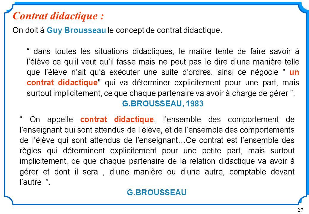 27 Contrat didactique : On doit à Guy Brousseau le concept de contrat didactique.