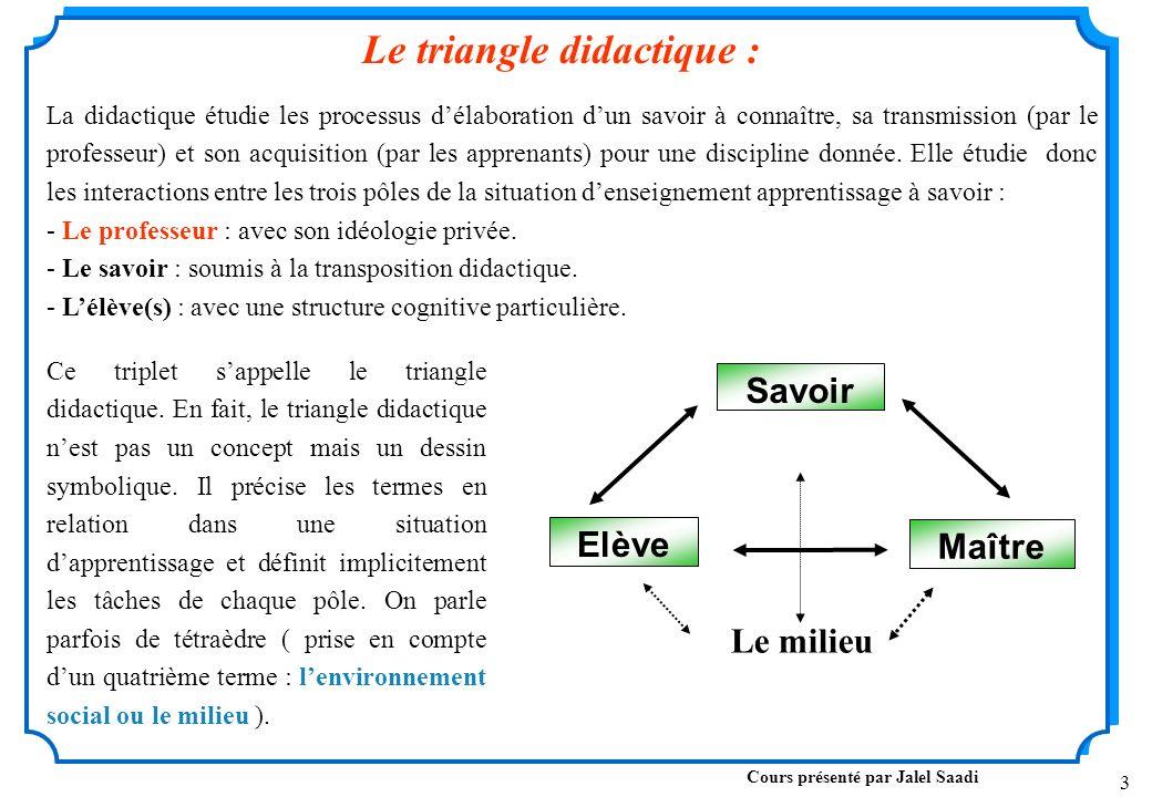 3 Ce triplet sappelle le triangle didactique.
