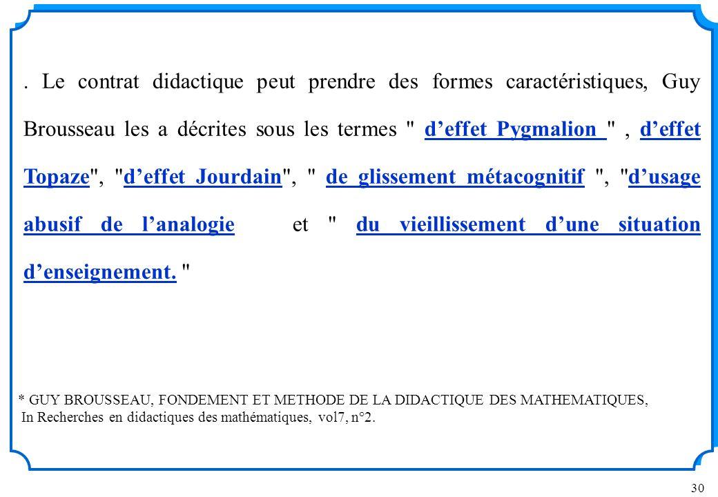 30 * GUY BROUSSEAU, FONDEMENT ET METHODE DE LA DIDACTIQUE DES MATHEMATIQUES, In Recherches en didactiques des mathématiques, vol7, n°2..