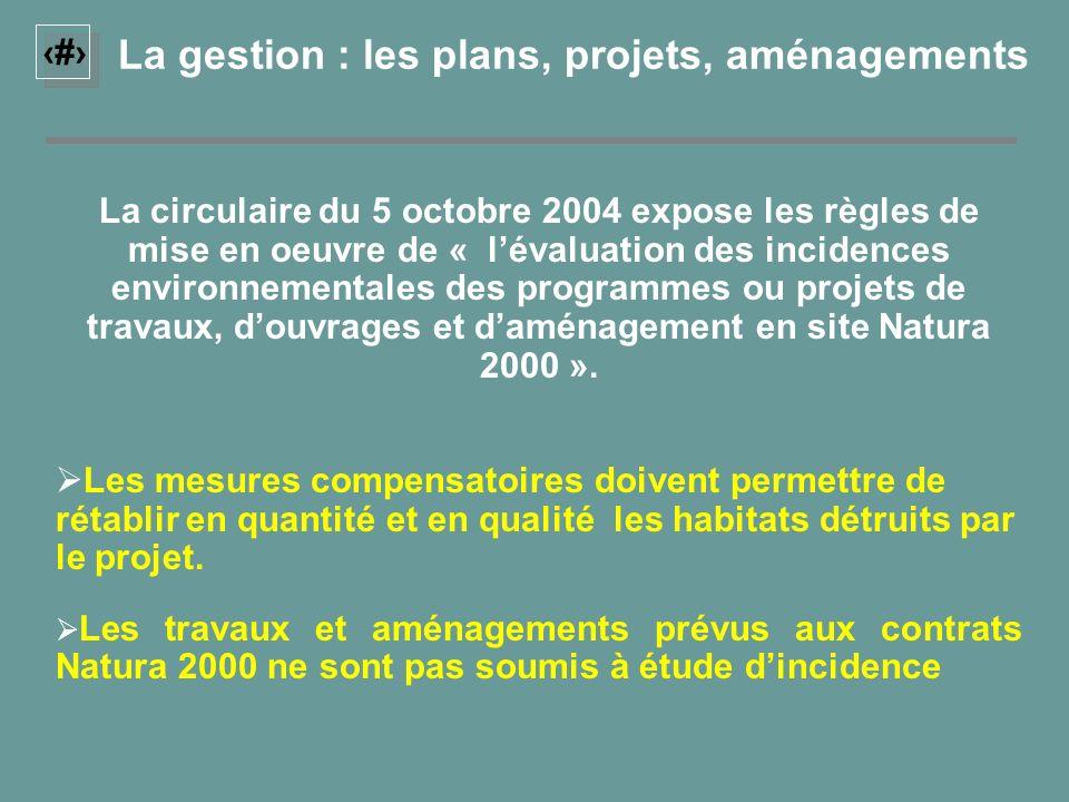 16 La gestion : les plans, projets, aménagements La circulaire du 5 octobre 2004 expose les règles de mise en oeuvre de « lévaluation des incidences e