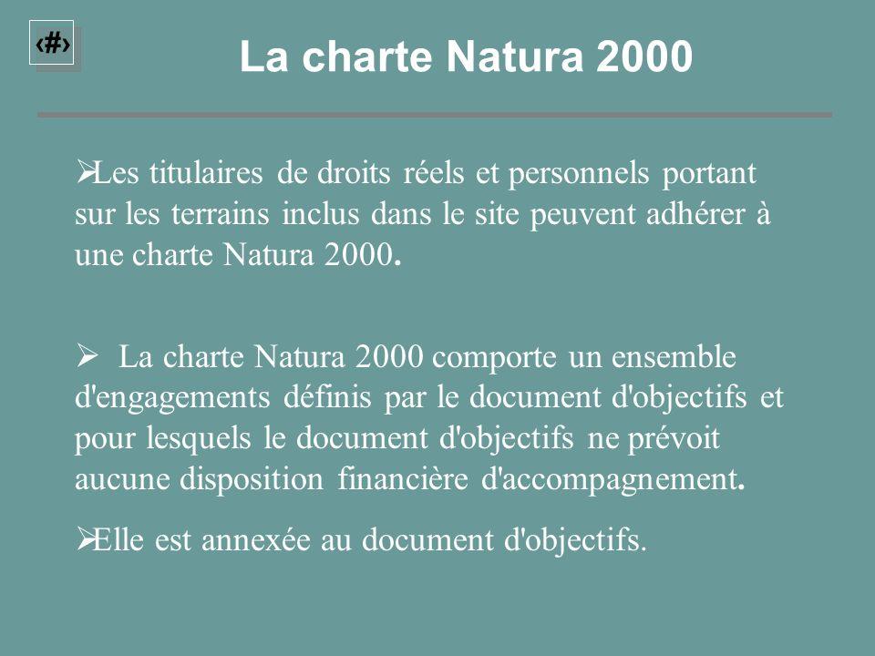 23 La charte Natura 2000 Les titulaires de droits réels et personnels portant sur les terrains inclus dans le site peuvent adhérer à une charte Natura