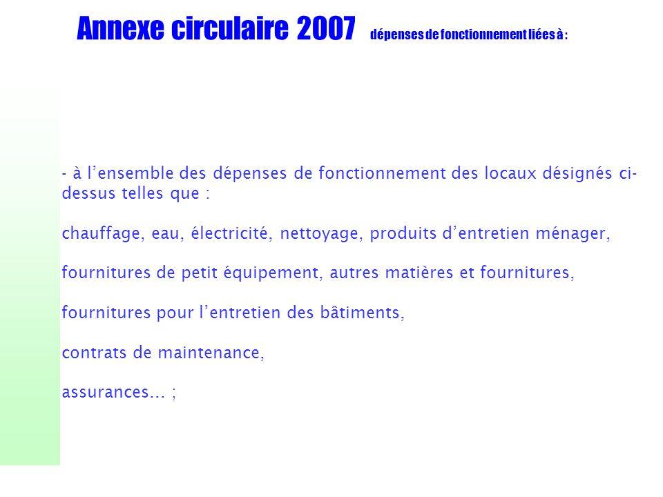 Annexe circulaire 2007 dépenses de fonctionnement liées à : - à lensemble des dépenses de fonctionnement des locaux désignés ci- dessus telles que : c