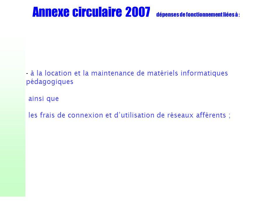 Annexe circulaire 2007 dépenses de fonctionnement liées à : - à la location et la maintenance de matériels informatiques pédagogiques ainsi que les fr
