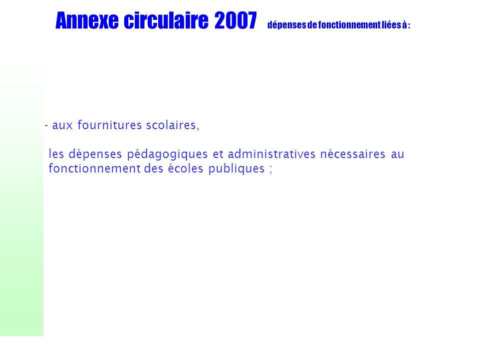 Annexe circulaire 2007 dépenses de fonctionnement liées à : - aux fournitures scolaires, les dépenses pédagogiques et administratives nécessaires au f