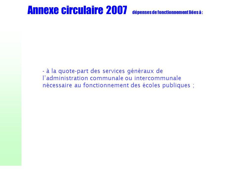 Annexe circulaire 2007 dépenses de fonctionnement liées à : - à la quote-part des services généraux de ladministration communale ou intercommunale néc