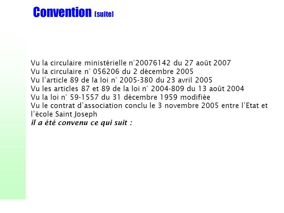 Convention (suite) Vu la circulaire ministérielle n°20076142 du 27 août 2007 Vu la circulaire n° 056206 du 2 décembre 2005 Vu larticle 89 de la loi n°