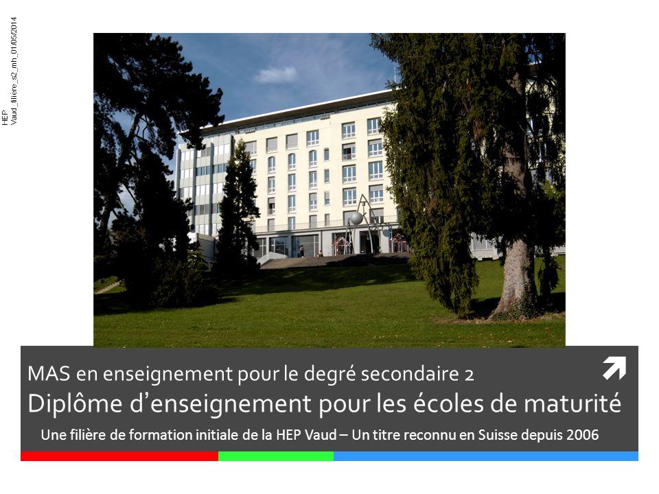 HEP Vaud_filière_s2_mh_01/05/2014 MAS en enseignement pour le degré secondaire 2 Diplôme denseignement pour les écoles de maturité Une filière de form