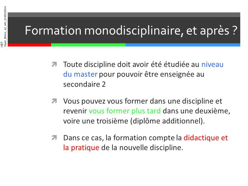 HEP Vaud_filière_s2_mh_01/05/2014 Formation monodisciplinaire, et après ? Toute discipline doit avoir été étudiée au niveau du master pour pouvoir êtr