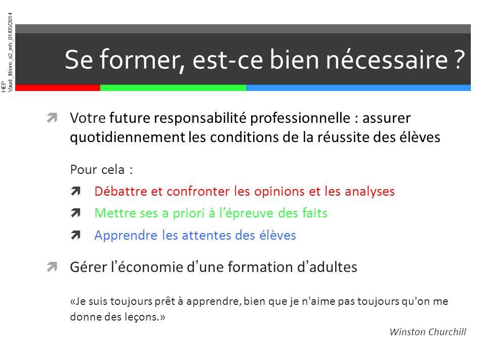 HEP Vaud_filière_s2_mh_01/05/2014 Se former, est-ce bien nécessaire ? Votre future responsabilité professionnelle : assurer quotidiennement les condit