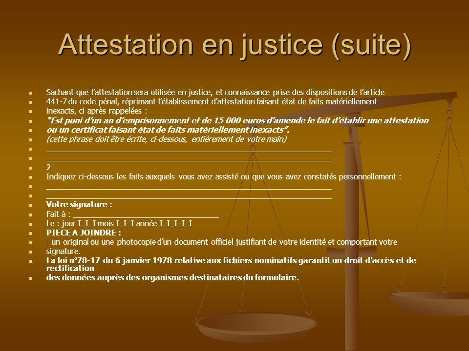 Attestation en justice (suite) Sachant que lattestation sera utilisée en justice, et connaissance prise des dispositions de larticle 441-7 du code pén