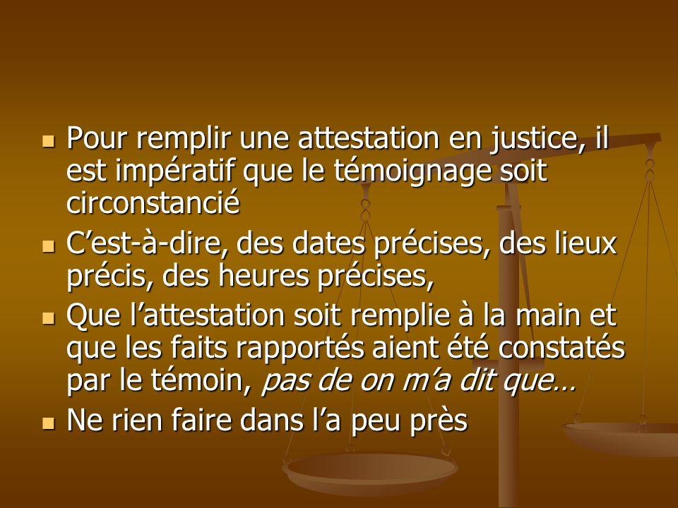 Pour remplir une attestation en justice, il est impératif que le témoignage soit circonstancié Pour remplir une attestation en justice, il est impérat