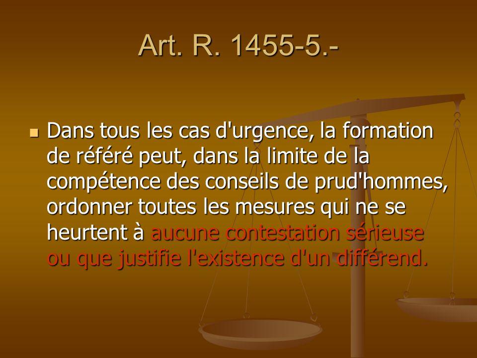 Art. R. 1455-5.- Dans tous les cas d'urgence, la formation de référé peut, dans la limite de la compétence des conseils de prud'hommes, ordonner toute