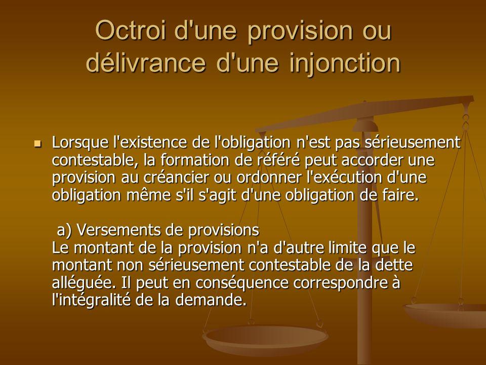 Octroi d'une provision ou délivrance d'une injonction Lorsque l'existence de l'obligation n'est pas sérieusement contestable, la formation de référé p