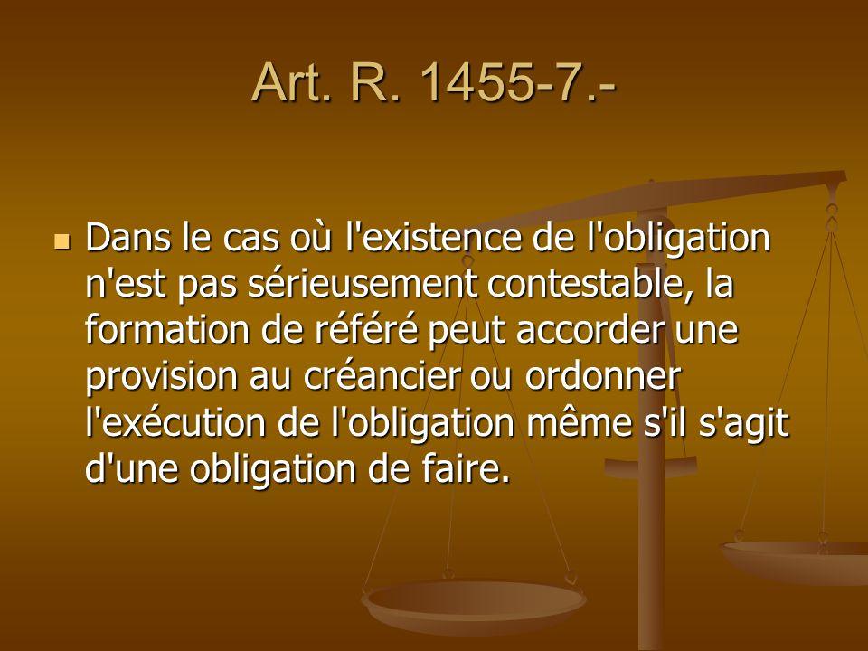 Art. R. 1455-7.- Dans le cas où l'existence de l'obligation n'est pas sérieusement contestable, la formation de référé peut accorder une provision au