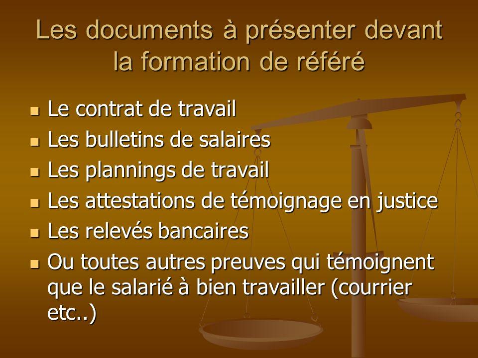 Les documents à présenter devant la formation de référé Le contrat de travail Le contrat de travail Les bulletins de salaires Les bulletins de salaire