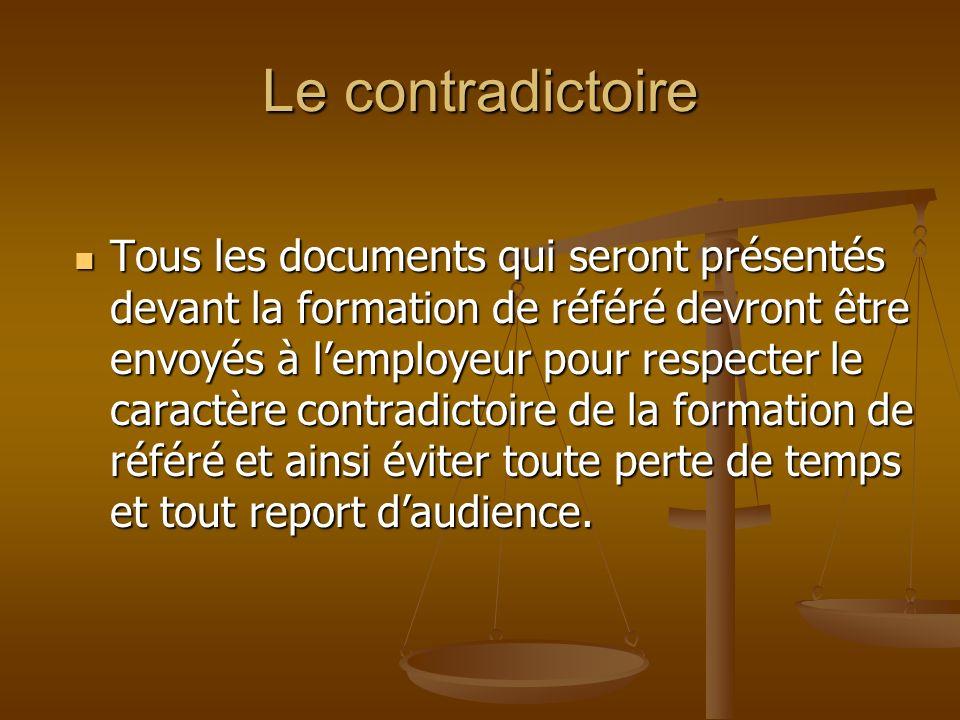 Le contradictoire Tous les documents qui seront présentés devant la formation de référé devront être envoyés à lemployeur pour respecter le caractère