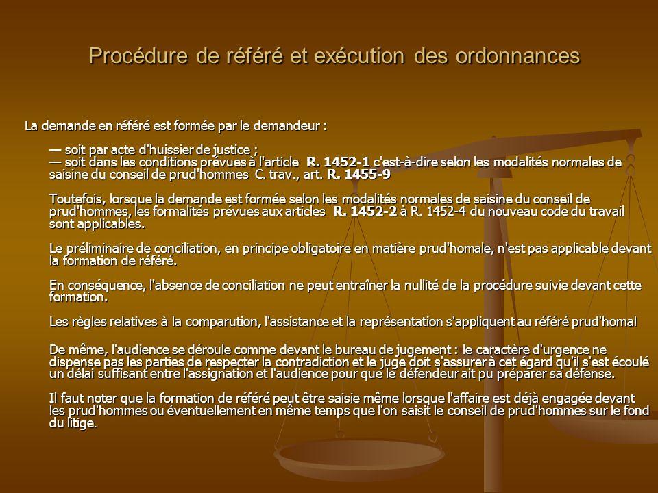 Procédure de référé et exécution des ordonnances Procédure de référé et exécution des ordonnances La demande en référé est formée par le demandeur : s