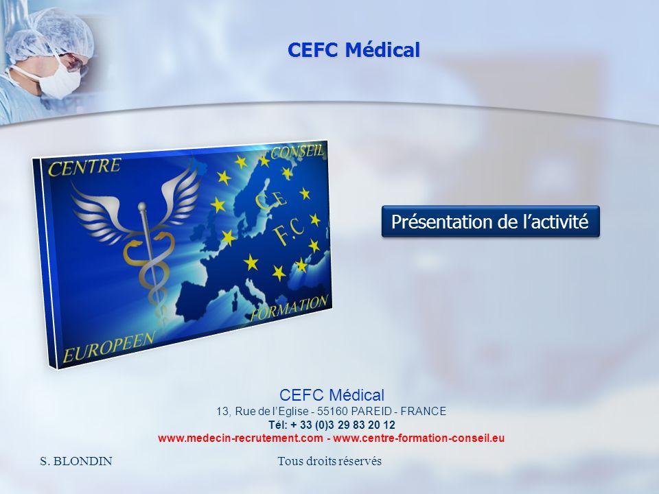 CEFC Médical S. BLONDINTous droits réservés CEFC Médical 13, Rue de lEglise - 55160 PAREID - FRANCE Tél: + 33 (0)3 29 83 20 12 www.medecin-recrutement