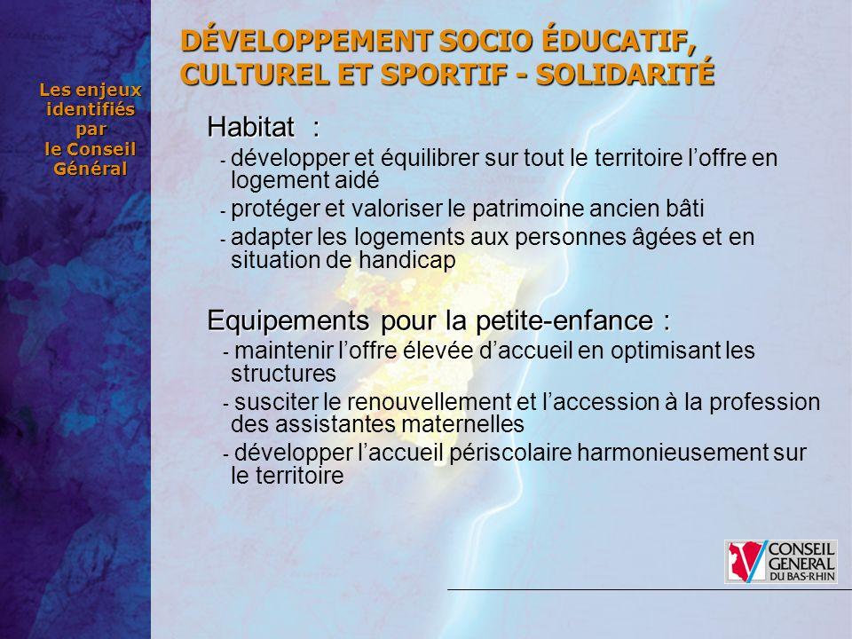 Les enjeux identifiés par le Conseil Général Habitat: Habitat : - développer et équilibrer sur tout le territoire loffre en logement aidé - protéger e