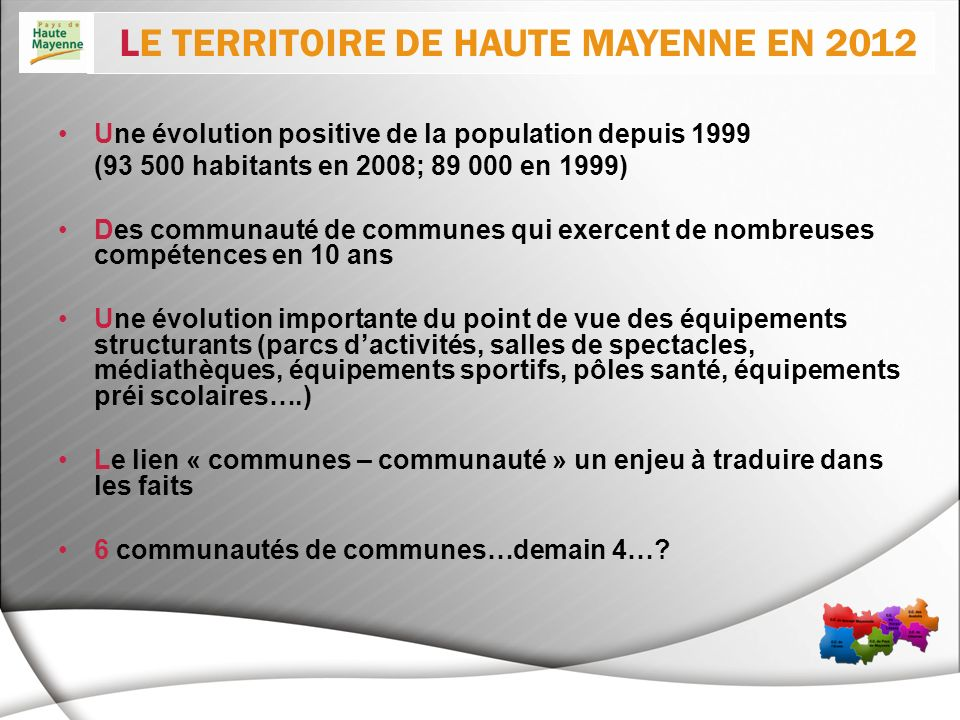 Une évolution positive de la population depuis 1999 (93 500 habitants en 2008; 89 000 en 1999) Des communauté de communes qui exercent de nombreuses c