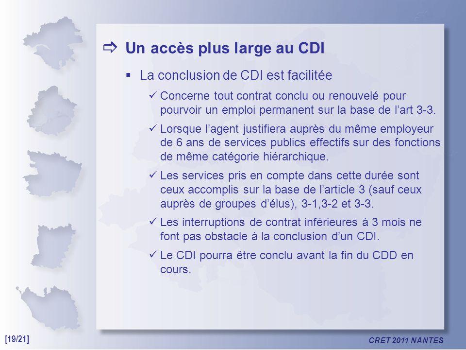 CRET 2011 NANTES Un accès plus large au CDI La conclusion de CDI est facilitée Concerne tout contrat conclu ou renouvelé pour pourvoir un emploi permanent sur la base de lart 3-3.