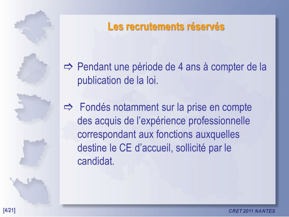 CRET 2011 NANTES Les recrutements réservés Pendant une période de 4 ans à compter de la publication de la loi.