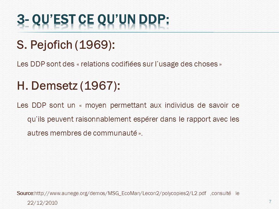 S. Pejofich (1969): Les DDP sont des « relations codifiées sur lusage des choses » H. Demsetz (1967): Les DDP sont un « moyen permettant aux individus