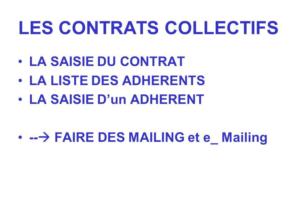 LES CONTRATS COLLECTIFS LA SAISIE DU CONTRAT LA LISTE DES ADHERENTS LA SAISIE Dun ADHERENT -- FAIRE DES MAILING et e_ Mailing
