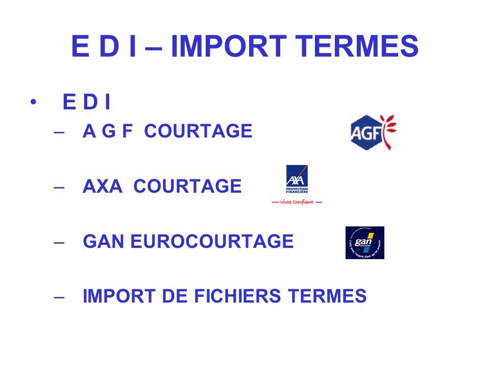 E D I – IMPORT TERMES E D I –A G F COURTAGE –AXA COURTAGE –GAN EUROCOURTAGE –IMPORT DE FICHIERS TERMES