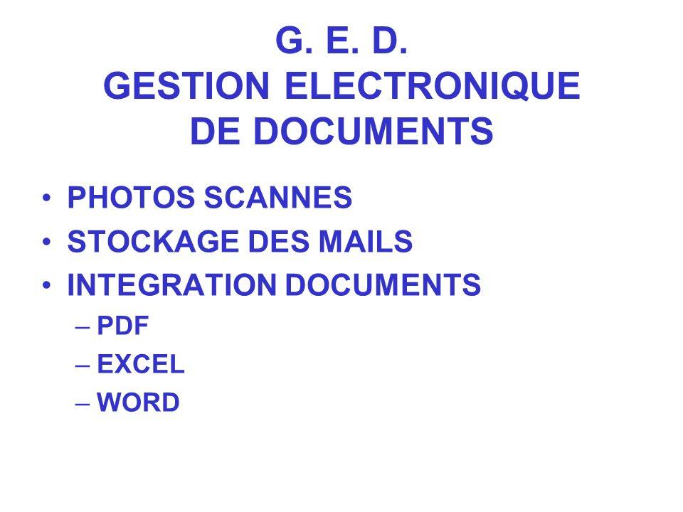 G. E. D. GESTION ELECTRONIQUE DE DOCUMENTS PHOTOS SCANNES STOCKAGE DES MAILS INTEGRATION DOCUMENTS –PDF –EXCEL –WORD