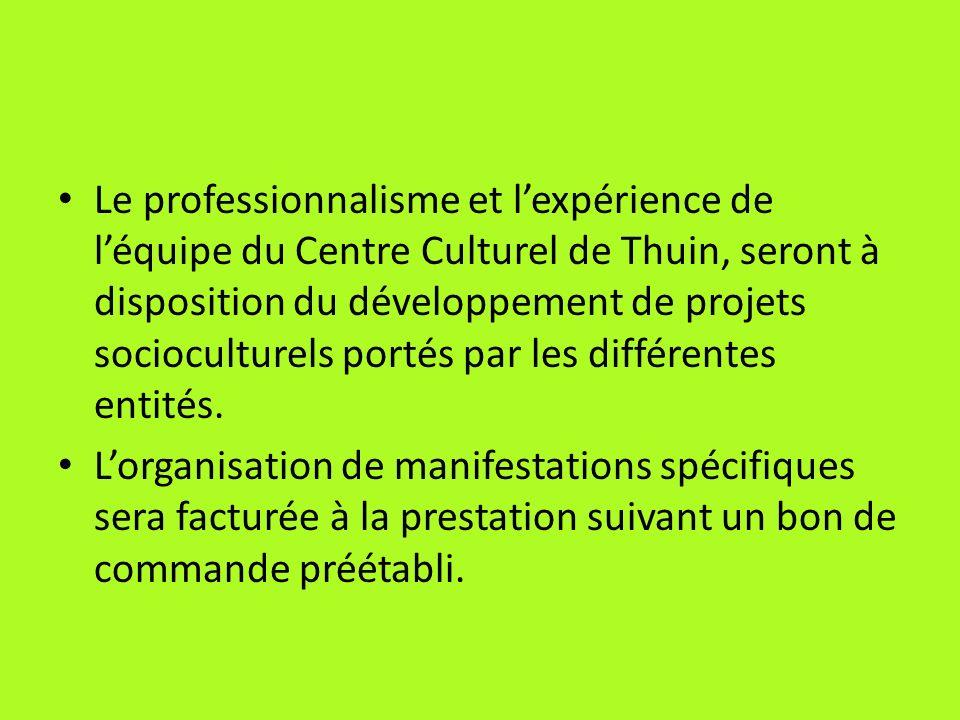 Le professionnalisme et lexpérience de léquipe du Centre Culturel de Thuin, seront à disposition du développement de projets socioculturels portés par