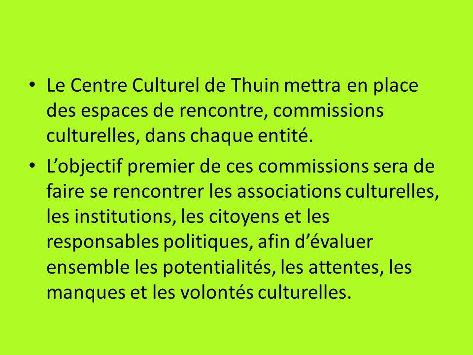 Le Centre Culturel de Thuin mettra en place des espaces de rencontre, commissions culturelles, dans chaque entité. Lobjectif premier de ces commission