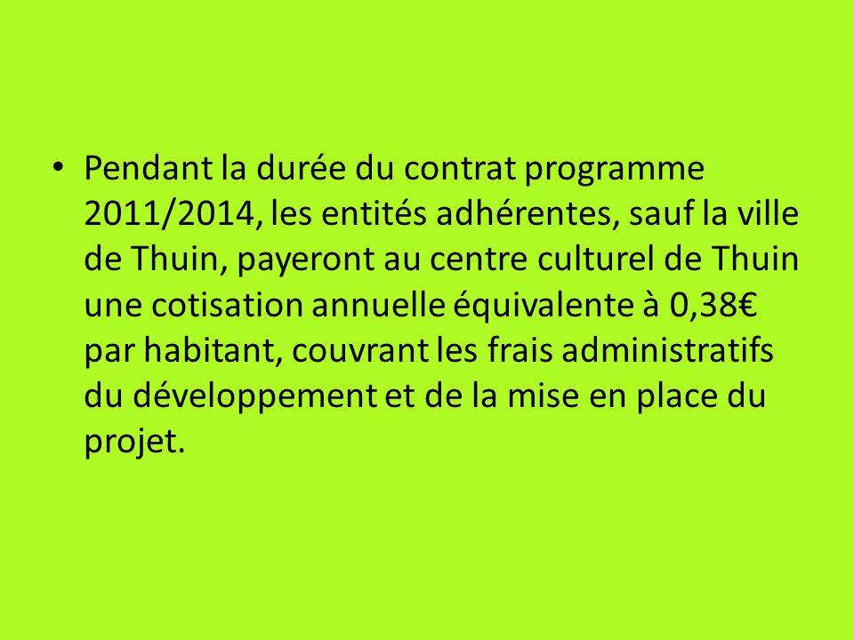 Pendant la durée du contrat programme 2011/2014, les entités adhérentes, sauf la ville de Thuin, payeront au centre culturel de Thuin une cotisation a