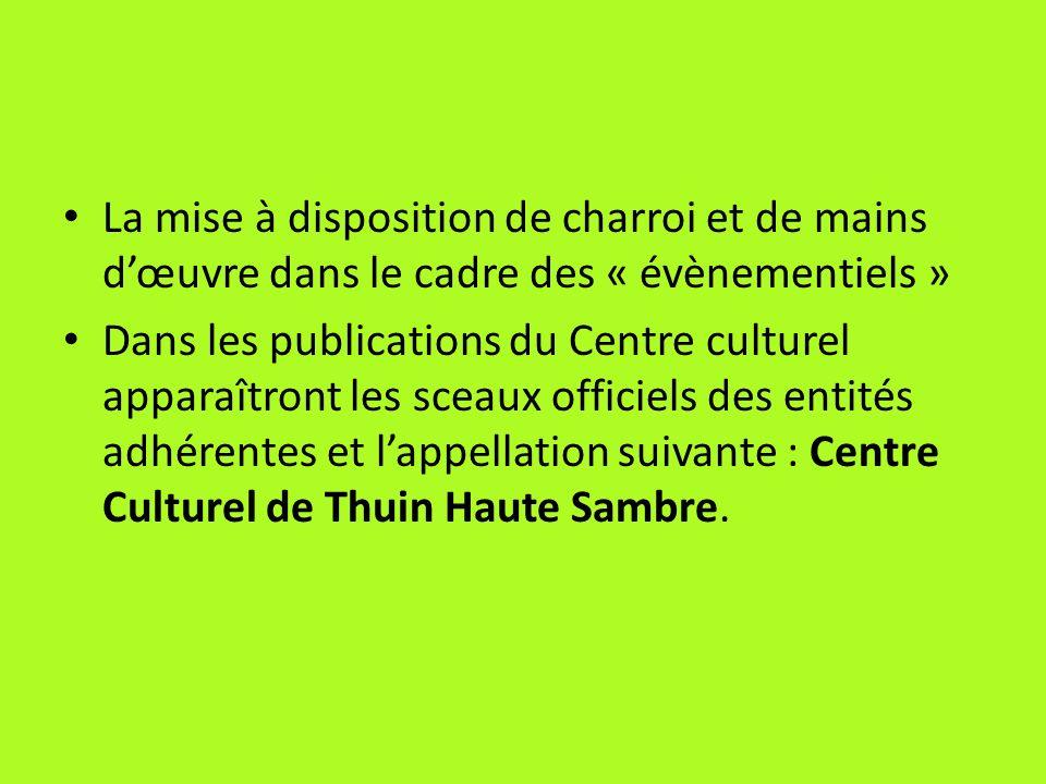 La mise à disposition de charroi et de mains dœuvre dans le cadre des « évènementiels » Dans les publications du Centre culturel apparaîtront les scea