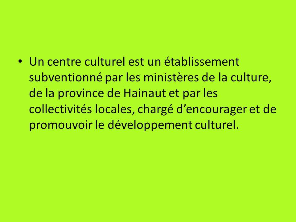 Un centre culturel est un établissement subventionné par les ministères de la culture, de la province de Hainaut et par les collectivités locales, cha