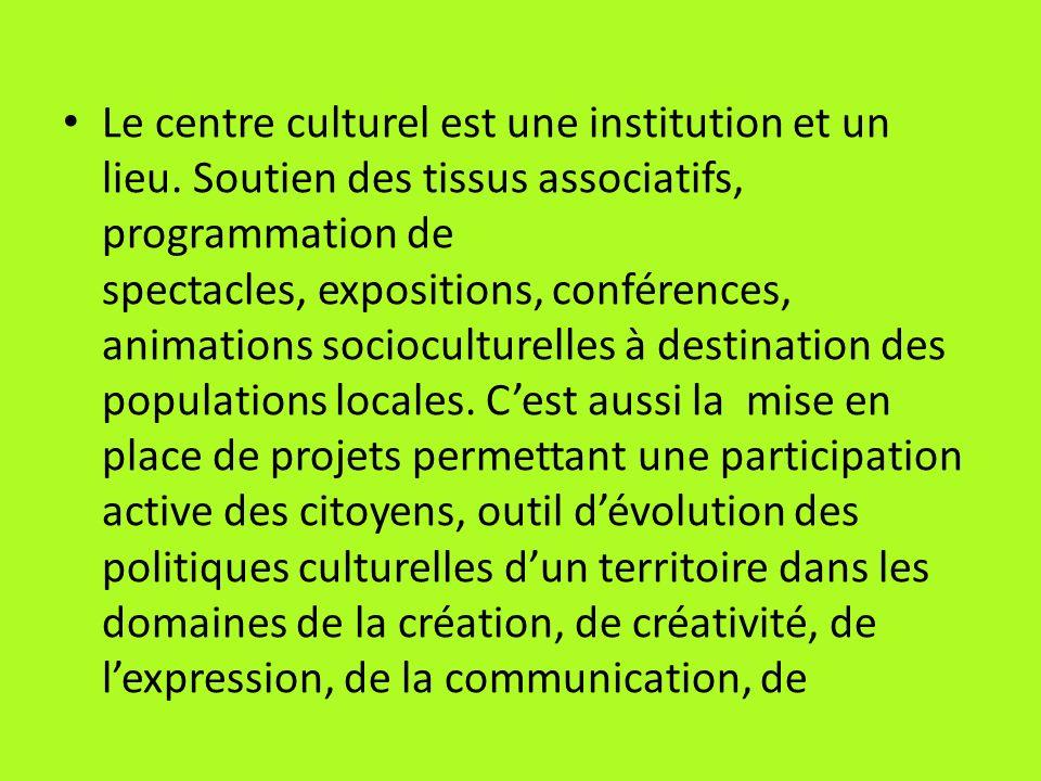 Le centre culturel est une institution et un lieu. Soutien des tissus associatifs, programmation de spectacles, expositions, conférences, animations s