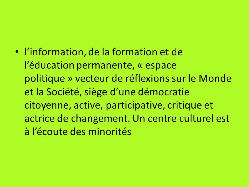 linformation, de la formation et de léducation permanente, « espace politique » vecteur de réflexions sur le Monde et la Société, siège dune démocrati
