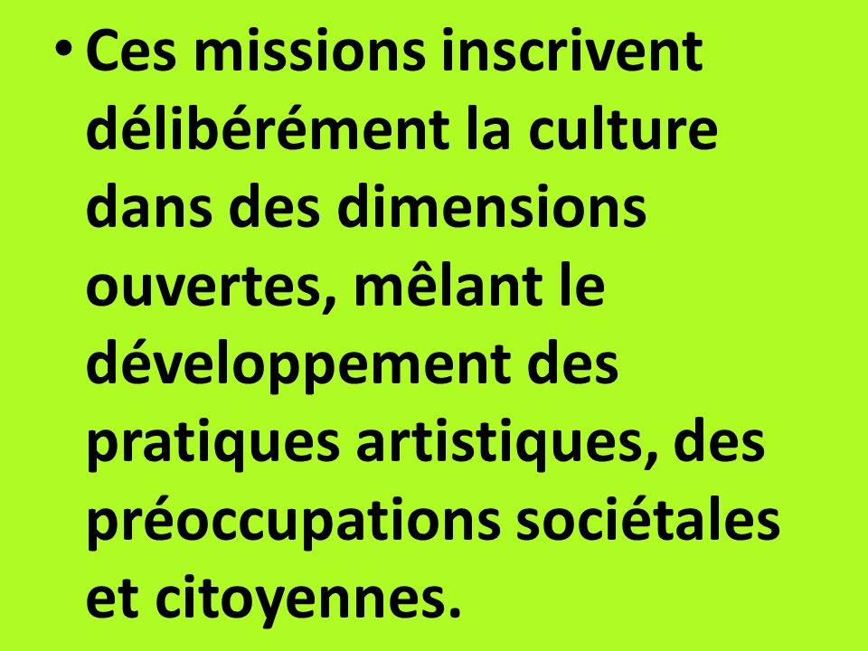Ces missions inscrivent délibérément la culture dans des dimensions ouvertes, mêlant le développement des pratiques artistiques, des préoccupations so
