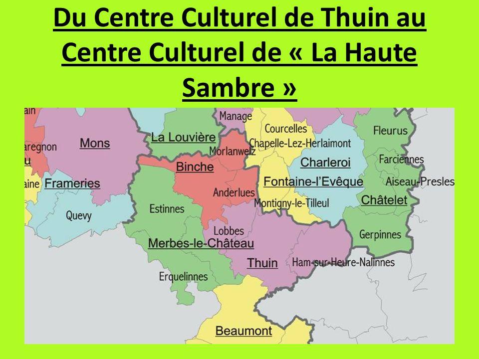Du Centre Culturel de Thuin au Centre Culturel de « La Haute Sambre »