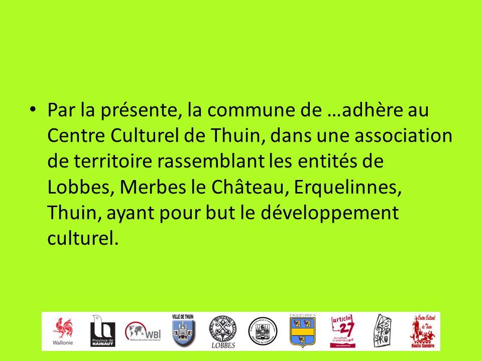 Par la présente, la commune de …adhère au Centre Culturel de Thuin, dans une association de territoire rassemblant les entités de Lobbes, Merbes le Ch