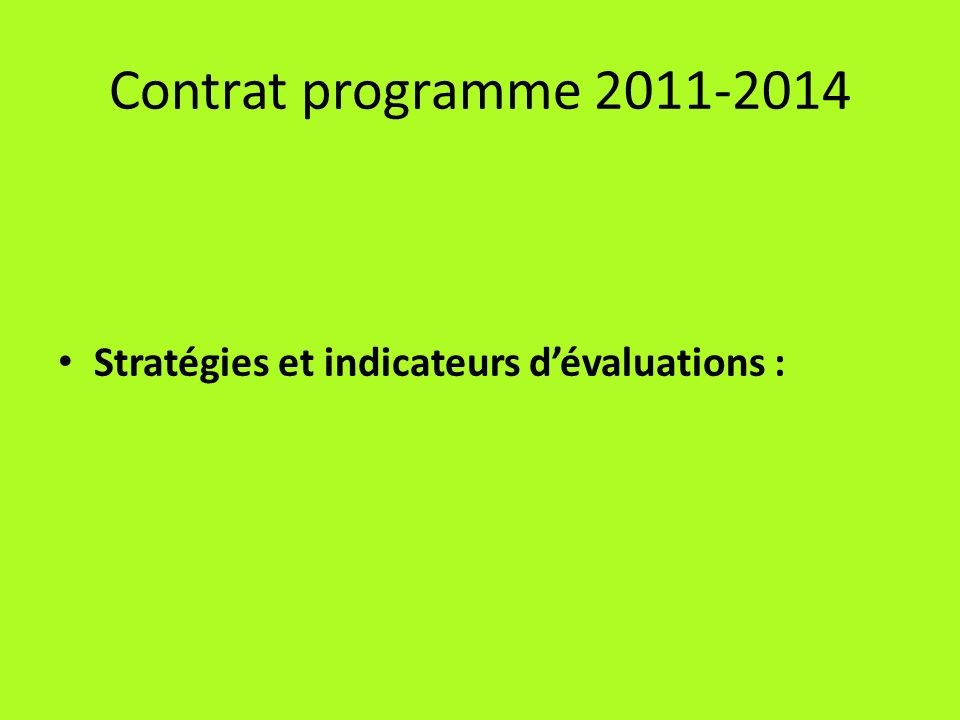 Contrat programme 2011-2014 Stratégies et indicateurs dévaluations :