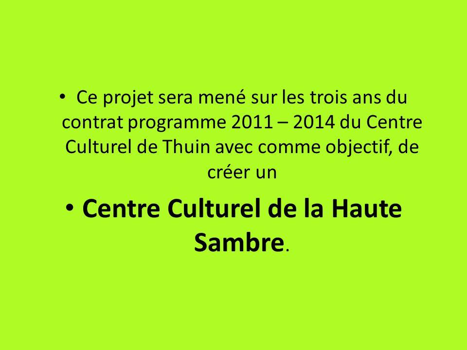 Ce projet sera mené sur les trois ans du contrat programme 2011 – 2014 du Centre Culturel de Thuin avec comme objectif, de créer un Centre Culturel de