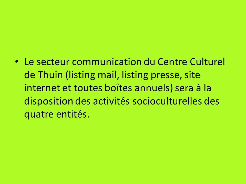Le secteur communication du Centre Culturel de Thuin (listing mail, listing presse, site internet et toutes boîtes annuels) sera à la disposition des