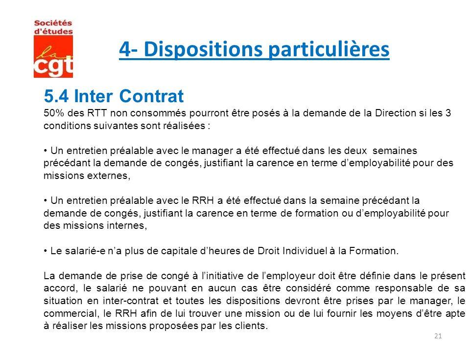 21 4- Dispositions particulières 5.4 Inter Contrat 50% des RTT non consommés pourront être posés à la demande de la Direction si les 3 conditions suiv
