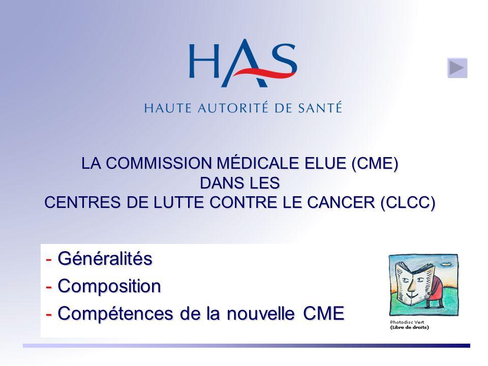 LA COMMISSION MÉDICALE ELUE (CME) DANS LES CENTRES DE LUTTE CONTRE LE CANCER (CLCC) Généralités - Généralités - Composition - Compétences de la nouvelle CME