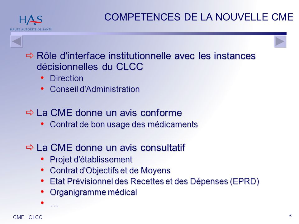 CME - CLCC 7 NOUVELLES MISSIONS DE LA CME (directement ou par le biais dune ou plusieurs commissions) Rôle consultatif sur la politique qualité / gestion des risques.