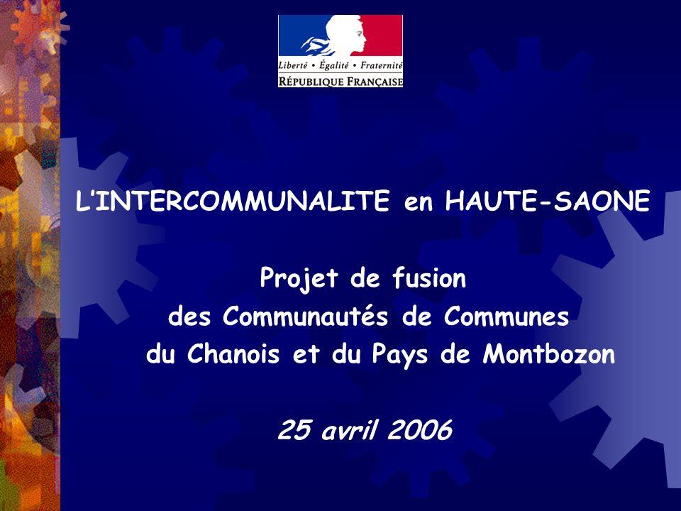 LINTERCOMMUNALITE en HAUTE-SAONE Projet de fusion des Communautés de Communes du Chanois et du Pays de Montbozon 25 avril 2006